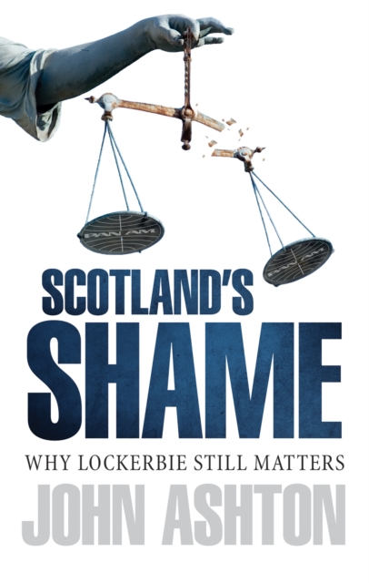 Cover for: Scotland's Shame : Lockerbie 25 Years On - Why It Still Matters