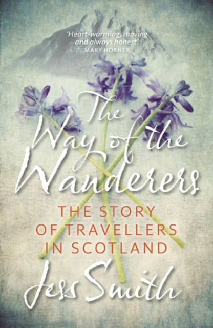 Cover for: Way of the Wanderers : The Story of Travellers in Scotland