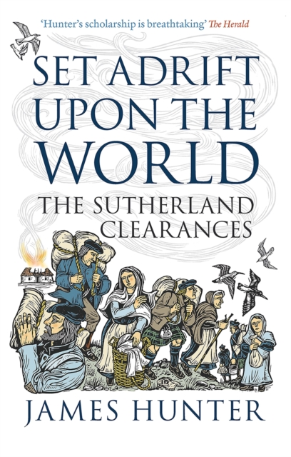 Cover for: Set Adrift Upon the World : The Sutherland Clearances