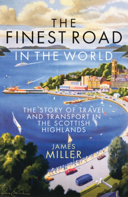Cover for: The Finest Road in the World : The Story of Travel and Transport in the Scottish Highlands