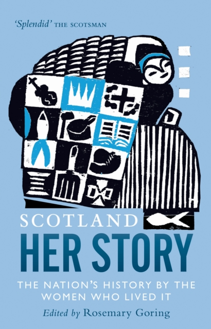 Cover for: Scotland: Her Story : The Nation's History by the Women Who Lived It
