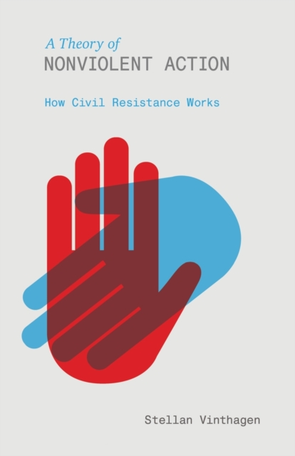 Cover for: A Theory of Nonviolent Action : How Civil Resistance Works