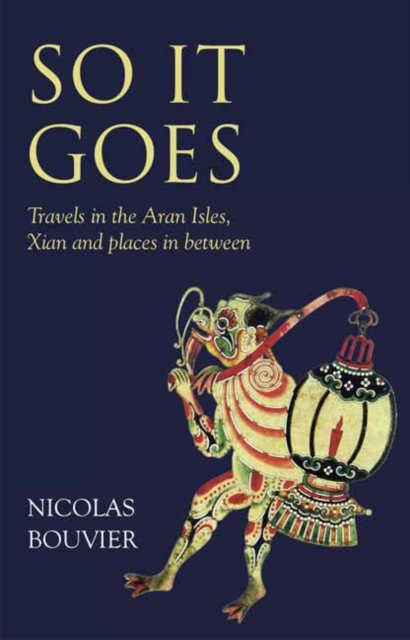 Cover for: So It Goes : Travels in the Aran Isles, Xian and places in between