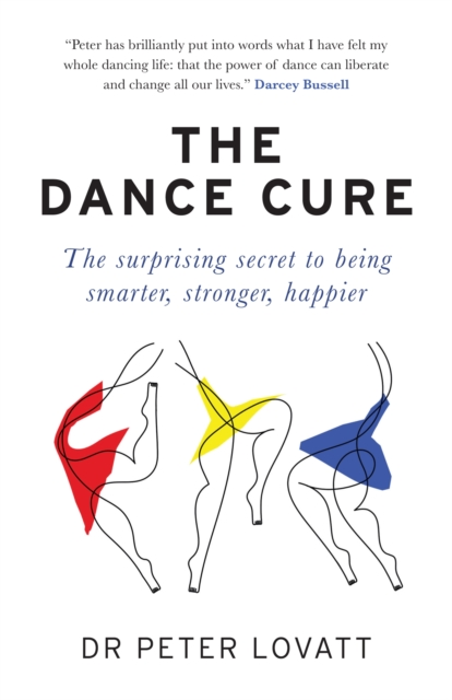 Cover for: The Dance Cure : The surprising secret to being smarter, stronger, happier