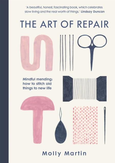 Cover for: The Art of Repair : Mindful mending: how to stitch old things to new life