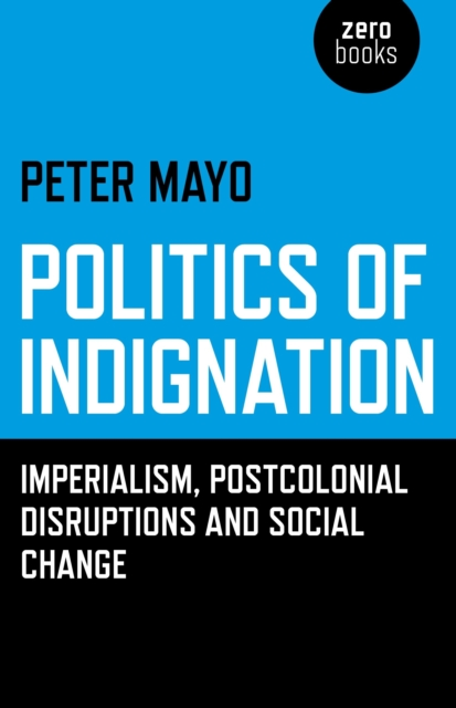 Cover for: Politics of Indignation : Imperialism, Postcolonial Disruptions and Social Change