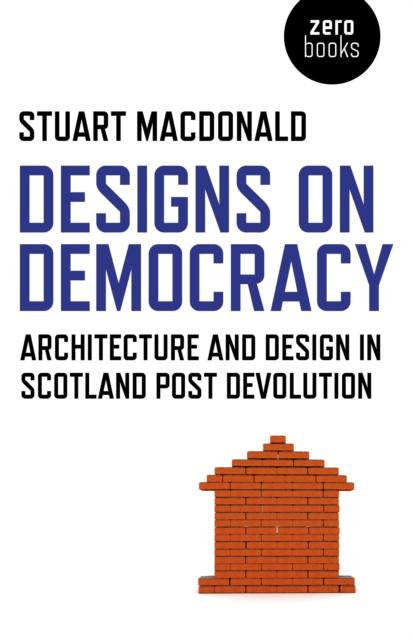 Image for Designs on Democracy : Architecture and Design in Scotland Post Devolution