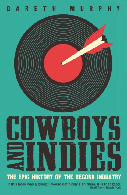 Cover for: Cowboys and Indies : The Epic History of the Record Industry