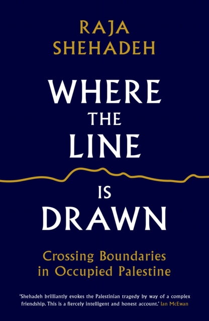 Image for Where the Line is Drawn : Crossing Boundaries in Occupied Palestine