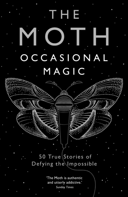Image for The Moth: Occasional Magic : 50 True Stories of Defying the Impossible