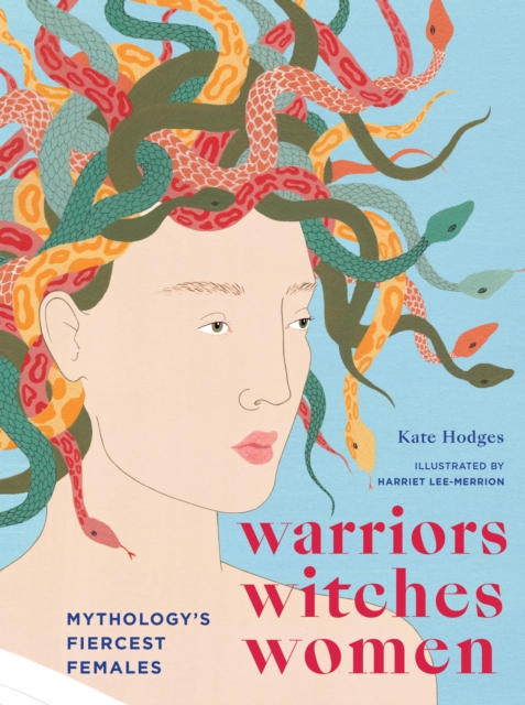 Cover for: Warriors, Witches, Women : Mythology's Fiercest Females