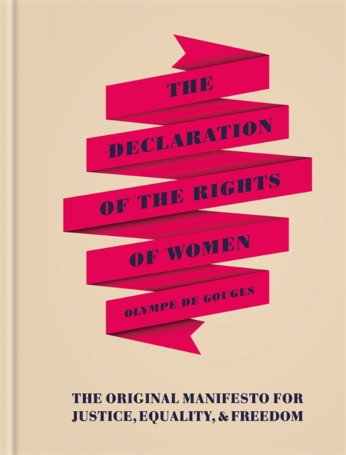 Cover for: The Declaration of the Rights of Women : The Originial Manifesto for Justice, Equality and Freedom