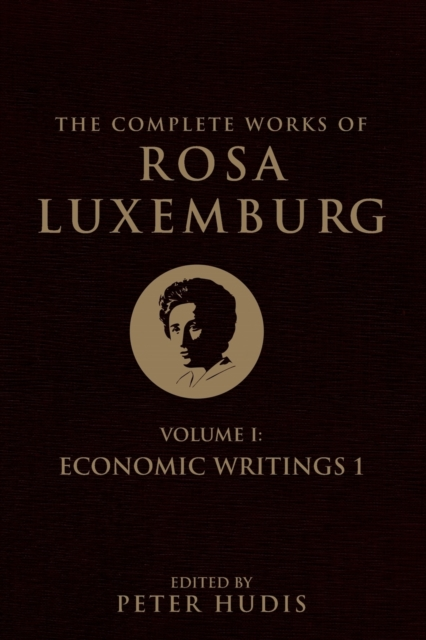 Cover for: The Complete Works of Rosa Luxemburg : Economic Writings Volume I