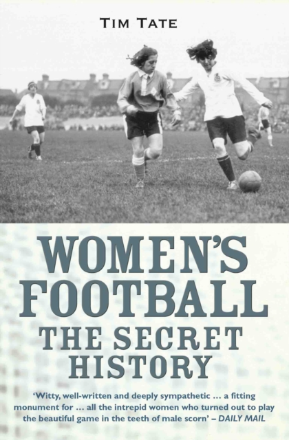 Womens Football The Secret History, Tate, Tim, 9781782197720