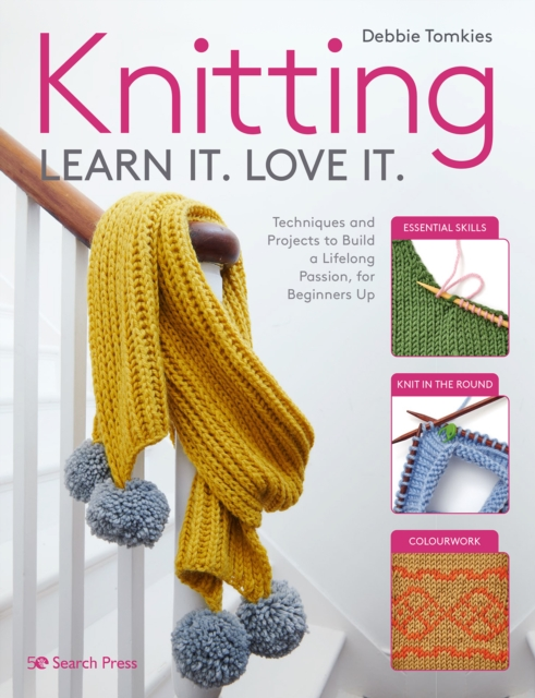 Cover for: Knitting Learn It. Love It. : Techniques and Projects to Build a Lifelong Passion, for Beginners Up