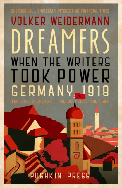 Cover for: Dreamers : When the Writers Took Power, Germany 1918