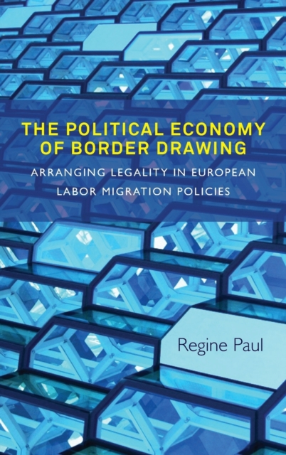 The Political Economy of Border Drawing: Arranging Legality in European Labor M.