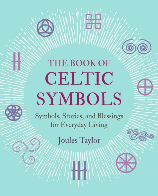 Cover for: The Book of Celtic Symbols : Symbols, Stories, and Blessings for Everyday Living