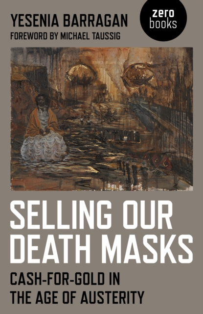 Cover for: Selling Our Death Masks : Cash-For-Gold in the Age of Austerity