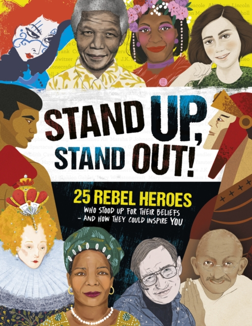 Cover for: Stand Up, Stand Out! : 25 rebel heroes who stood up for their beliefs - and how they could inspire you