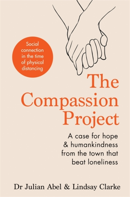 Cover for: The Compassion Project : A case for hope and humankindness from the town that beat loneliness