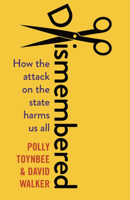 Cover for: Dismembered : How the Conservative Attack on the State Harms Us All