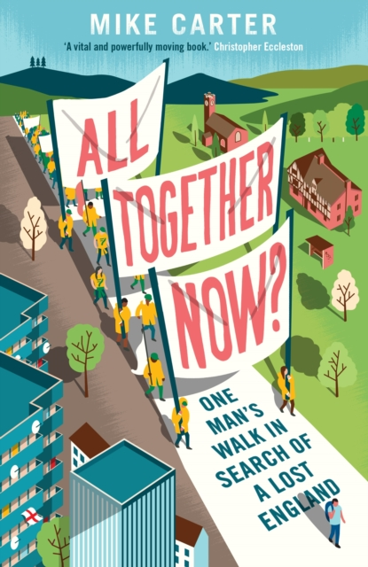 Cover for: All Together Now? : One Man's Walk in Search of a Lost England