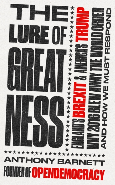 Cover for: The Lure of Greatness : England's Brexit and America's Trump