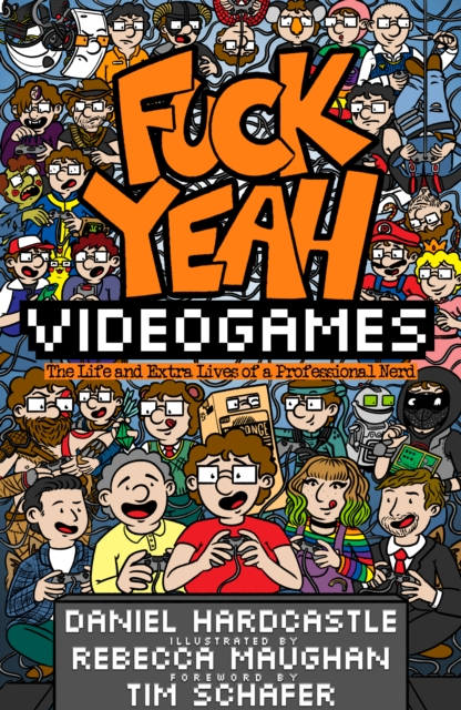 Image for Fuck Yeah, Video Games : The Life and Extra Lives of a Professional Nerd