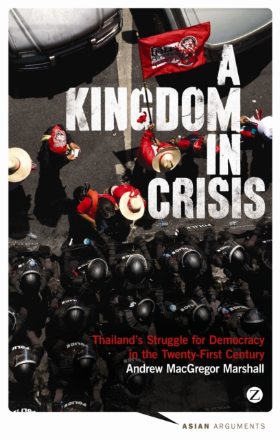 Cover for: A Kingdom in Crisis : Thailand's Struggle for Democracy in the Twenty-First Century