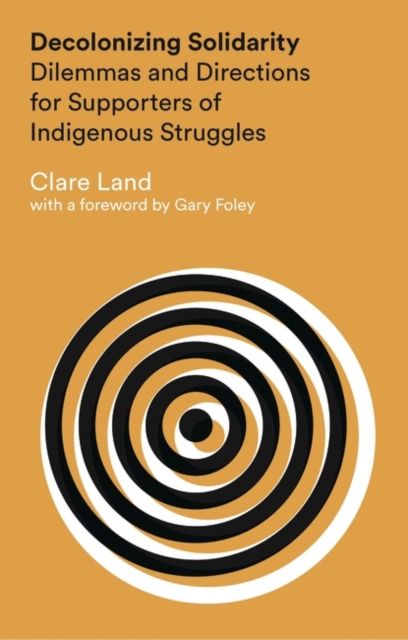 Image for Decolonizing Solidarity : Dilemmas and Directions for Supporters of Indigenous Struggles