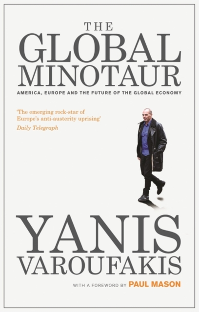 Cover for: The Global Minotaur : America, Europe and the Future of the Global Economy