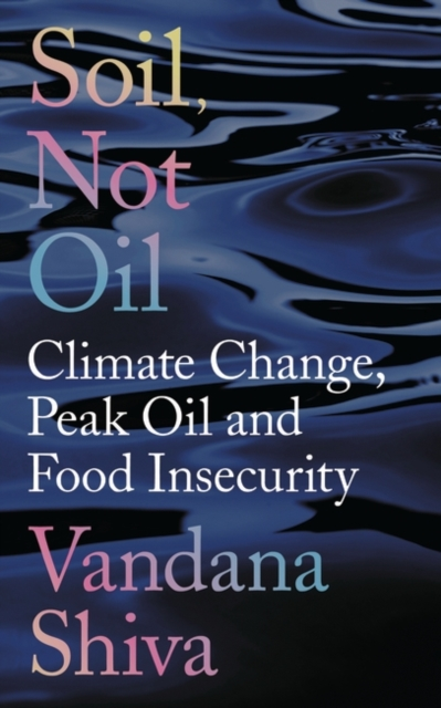 Image for Soil, Not Oil : Climate Change, Peak Oil and Food Insecurity