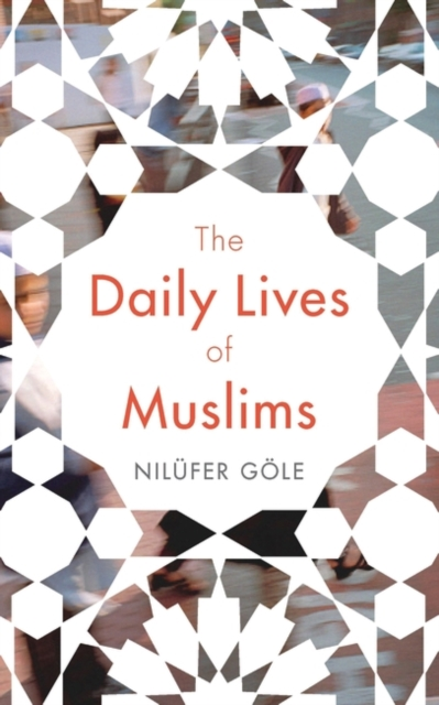 Cover for: The Daily Lives of Muslims : Islam and Public Confrontation in Contemporary Europe