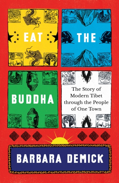 Cover for: Eat the Buddha : The Story of Modern Tibet Through the People of One Town