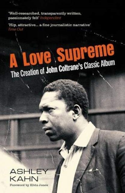 Cover for: A Love Supreme : The Creation Of John Coltrane's Classic Album