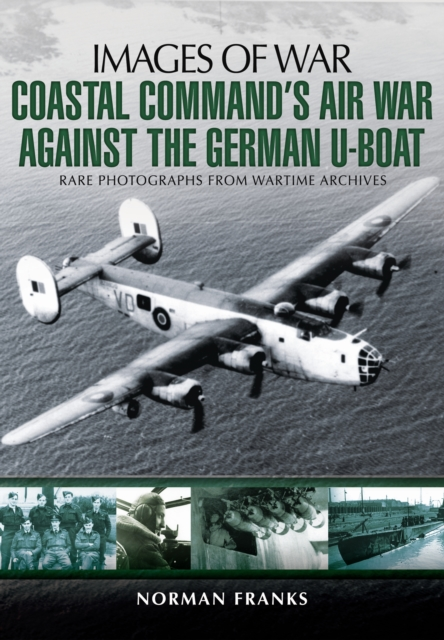 Coastal Command's Air War Against the German U-Boats (Images of War) (Paperback)