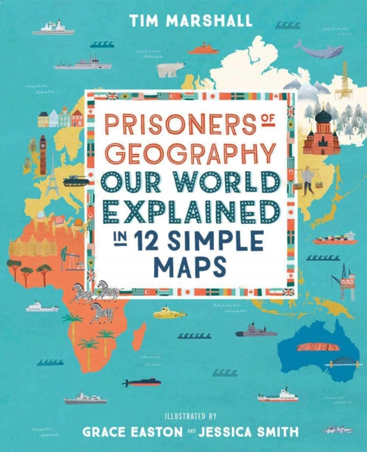 Cover for: Prisoners of Geography : Our World Explained in 12 Simple Maps