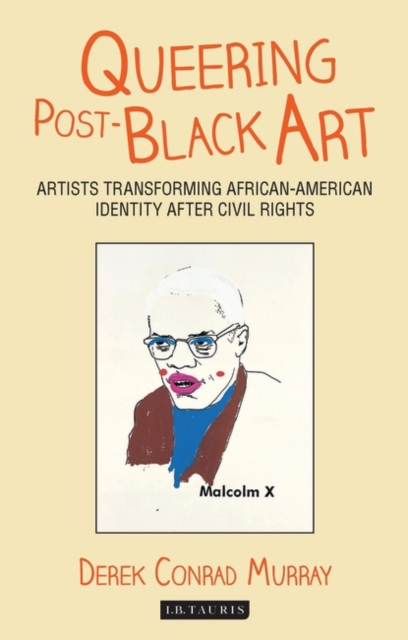 Cover for: Queering Post-Black Art : Artists Transforming African-American Identity After Civil Rights