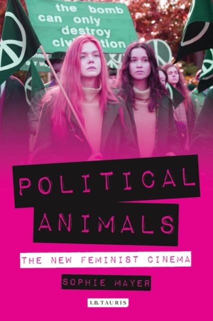 Cover for: Political Animals : The New Feminist Cinema