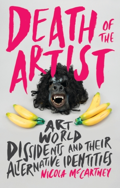Cover for: Death of the Artist : Art World Dissidents and Their Alternative Identities