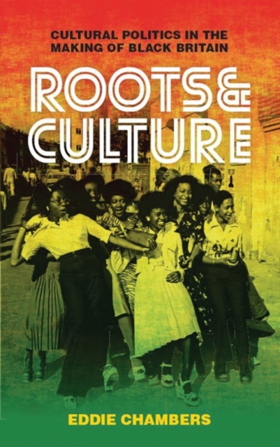 Cover for: Roots & Culture : Cultural Politics in the Making of Black Britain