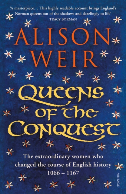 Cover for: Queens of the Conquest : The extraordinary women who changed the course of English history 1066 - 1167