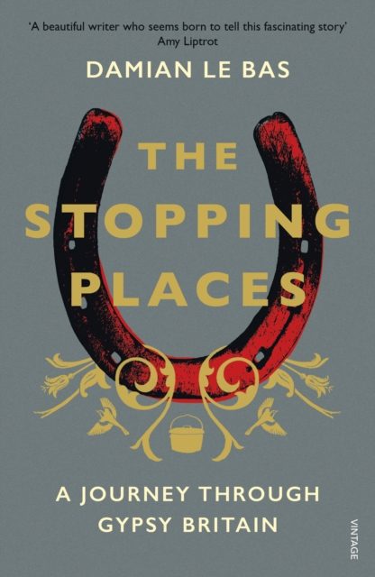 Cover for: The Stopping Places : A Journey Through Gypsy Britain