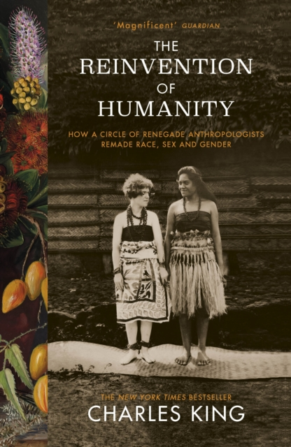 Cover for: The Reinvention of Humanity : How a Circle of Renegade Anthropologists Remade Race, Sex and Gender