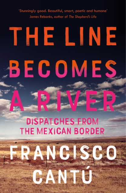 Cover for: The Line Becomes A River : Dispatches from the Mexican Border