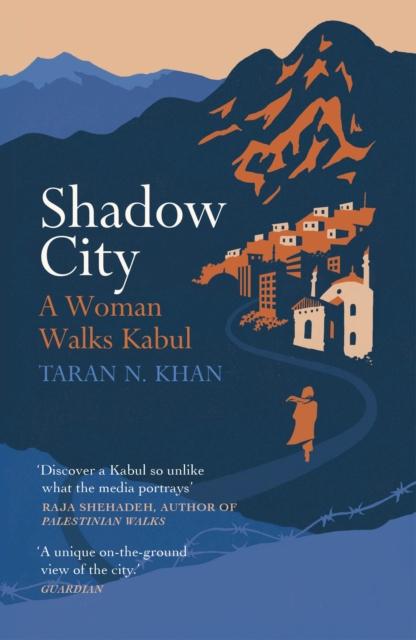 Image for Shadow City : A Woman Walks Kabul