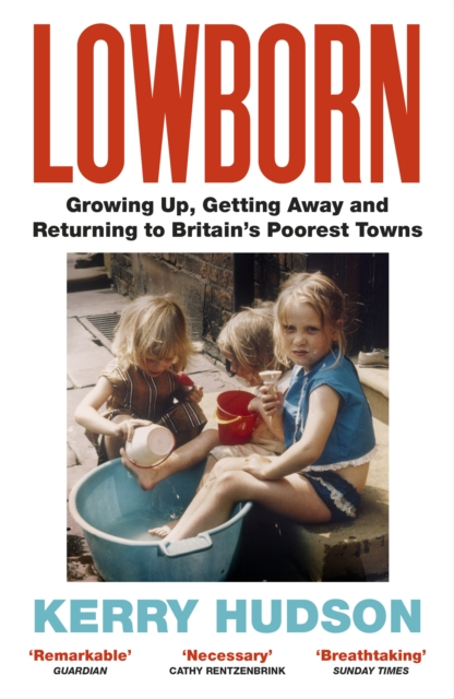 Image for Lowborn : Growing Up, Getting Away and Returning to Britain's Poorest Towns