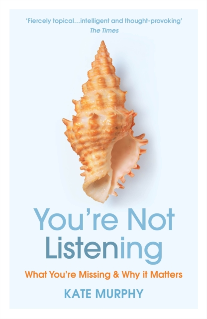 Image for You're Not Listening : What You're Missing and Why It Matters