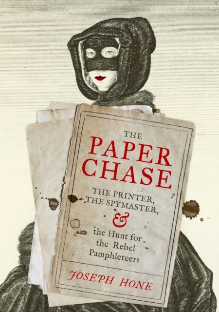 Cover for: The Paper Chase : The Printer, the Spymaster, and the Hunt for the Rebel Pamphleteers